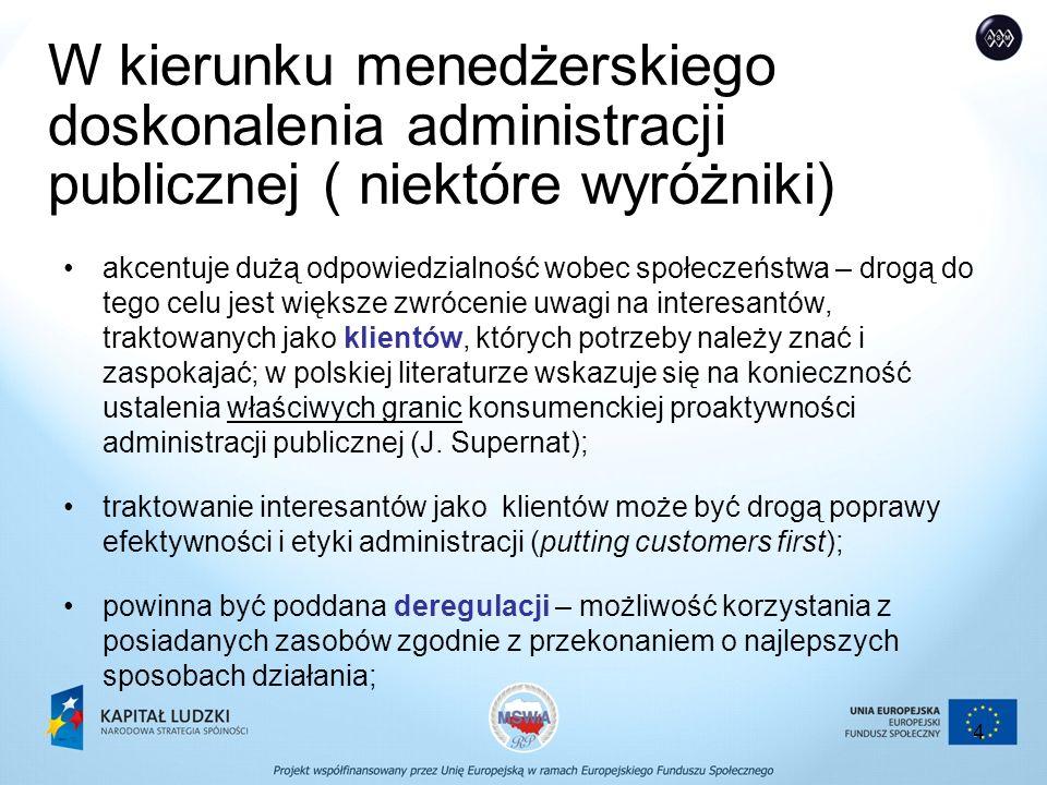 4 W kierunku menedżerskiego doskonalenia administracji publicznej ( niektóre wyróżniki) akcentuje dużą odpowiedzialność wobec społeczeństwa – drogą do tego celu jest większe zwrócenie uwagi na interesantów, traktowanych jako klientów, których potrzeby należy znać i zaspokajać; w polskiej literaturze wskazuje się na konieczność ustalenia właściwych granic konsumenckiej proaktywności administracji publicznej (J.