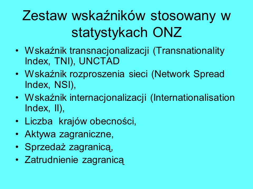 Wskaźnik internacjonalizacji (Internationalisation Index, II) liczba oddziałów zagranicznych ------------------------------------------ x 100 liczba w