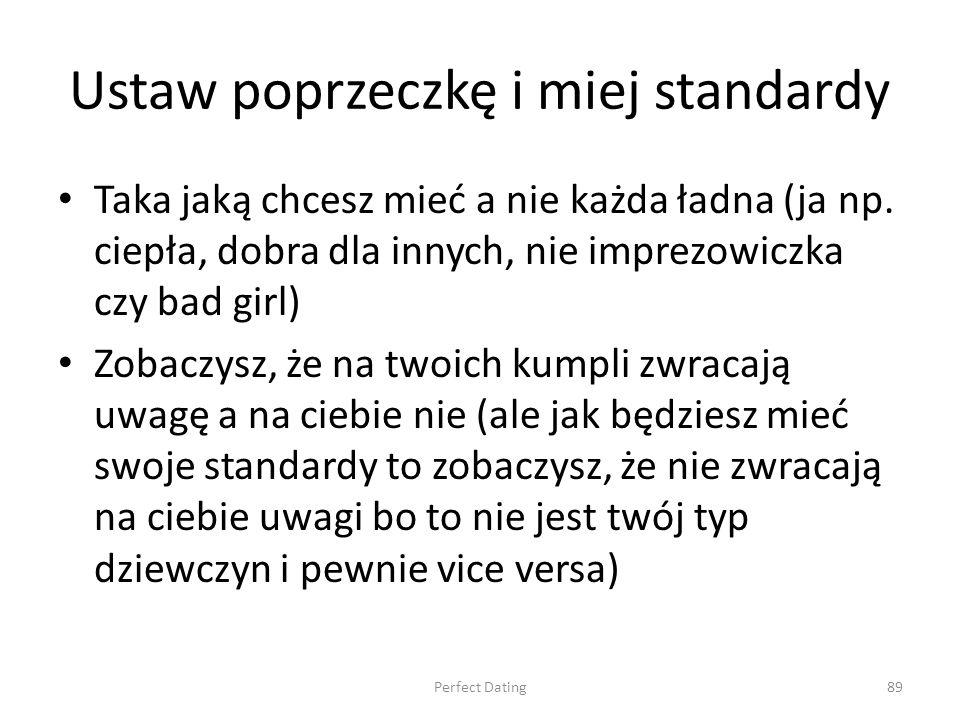 Ustaw poprzeczkę i miej standardy Taka jaką chcesz mieć a nie każda ładna (ja np.