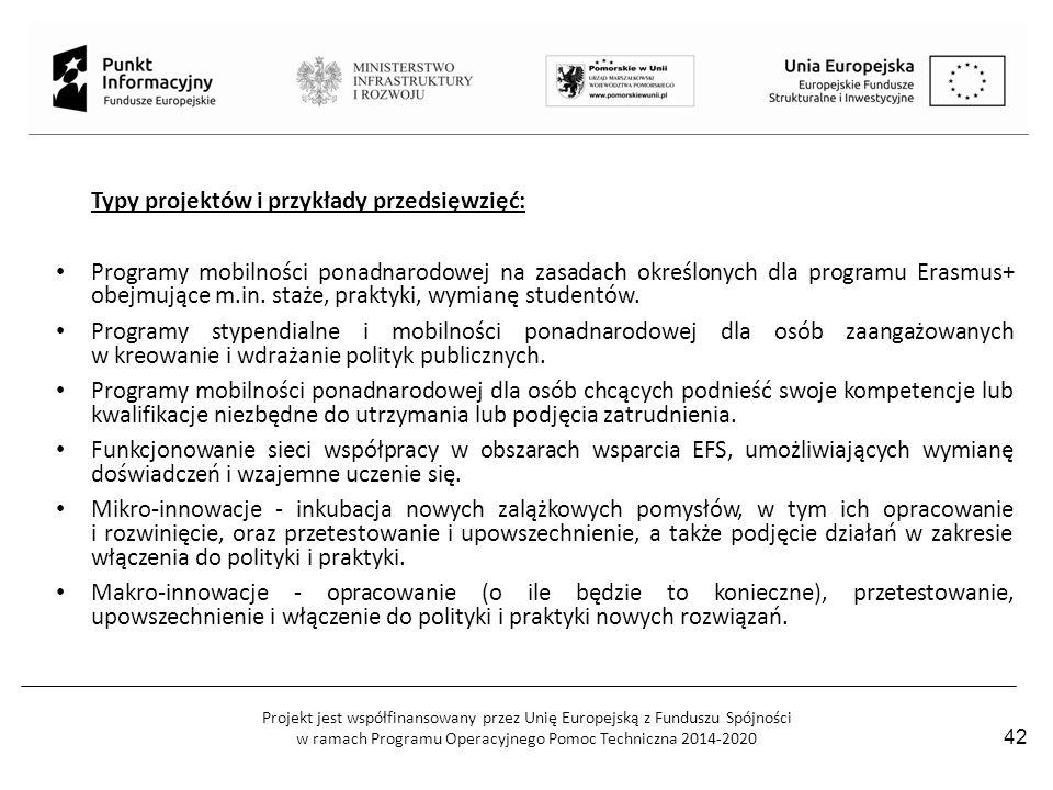 Projekt jest współfinansowany przez Unię Europejską z Funduszu Spójności w ramach Programu Operacyjnego Pomoc Techniczna 2014-2020 42 Typy projektów i