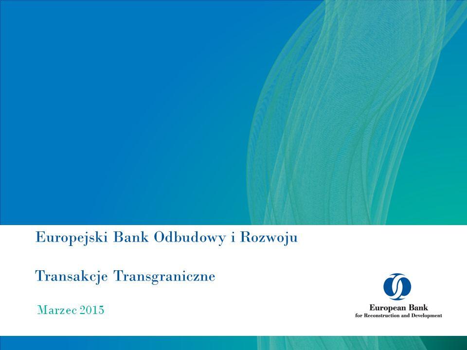 Europejski Bank Odbudowy i Rozwoju Transakcje Transgraniczne Marzec 2015