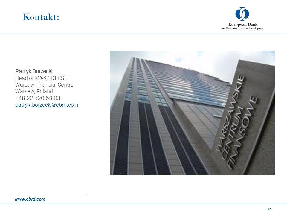 Kontakt: 15 Patryk Borzecki Head of M&S/ICT CSEE Warsaw Financial Centre Warsaw, Poland +48 22 520 58 03 patryk.borzecki@ebrd.com www.ebrd.com