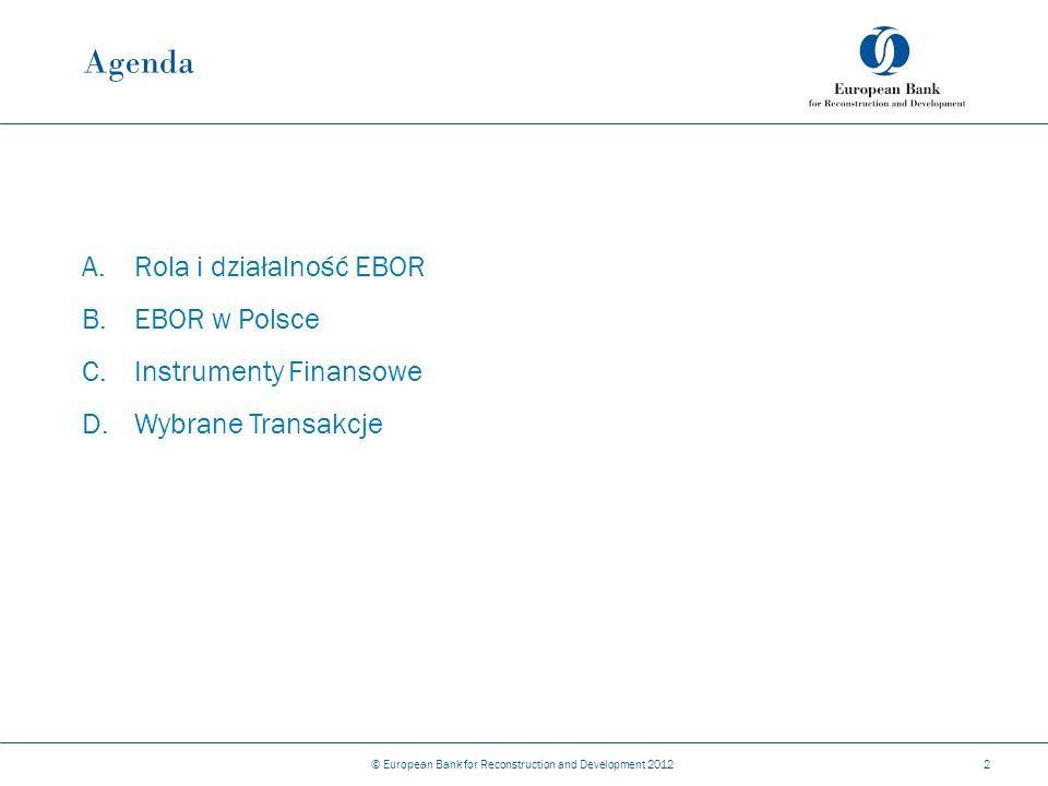 Agenda A.Rola i działalność EBOR B.EBOR w Polsce C.Instrumenty Finansowe D.Wybrane Transakcje © European Bank for Reconstruction and Development 20122
