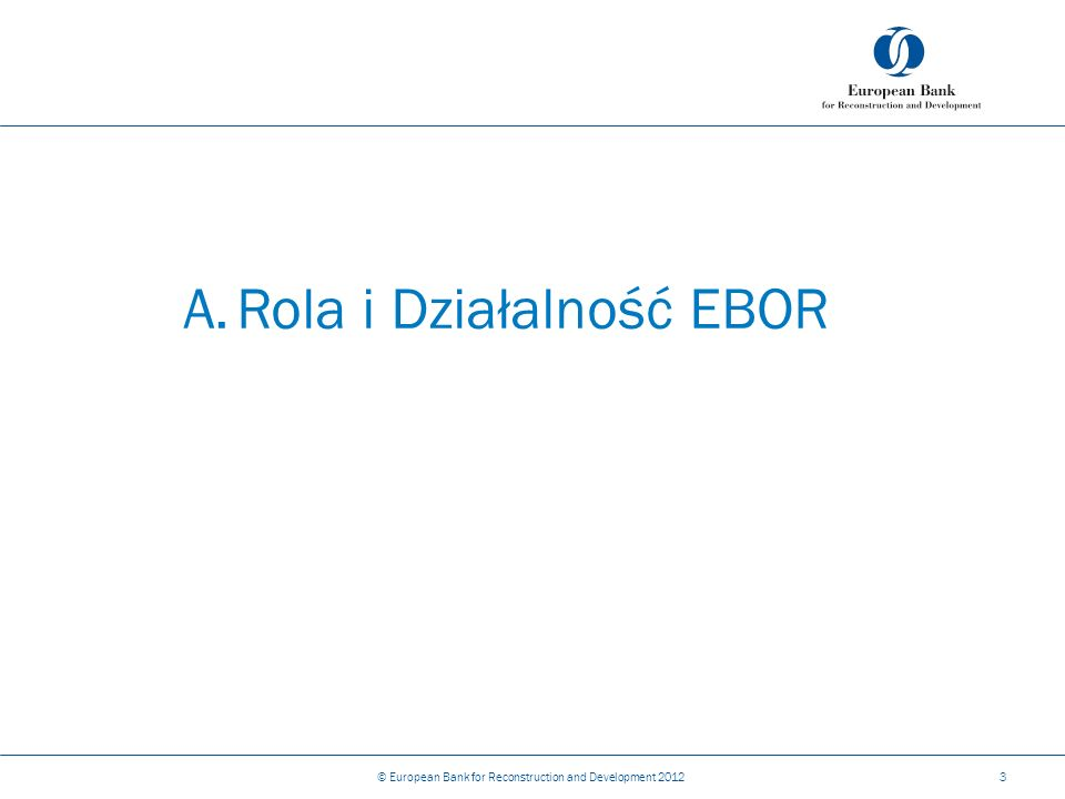 A.Rola i Działalność EBOR © European Bank for Reconstruction and Development 20123