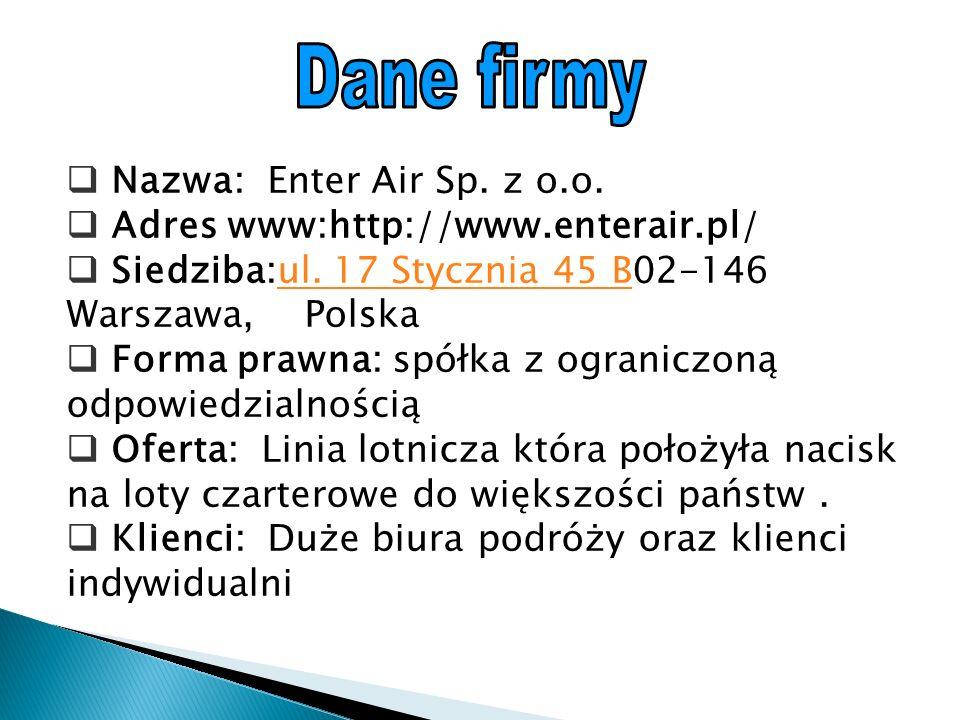  Nazwa: Enter Air Sp. z o.o.  Adres www:http://www.enterair.pl/  Siedziba:ul.