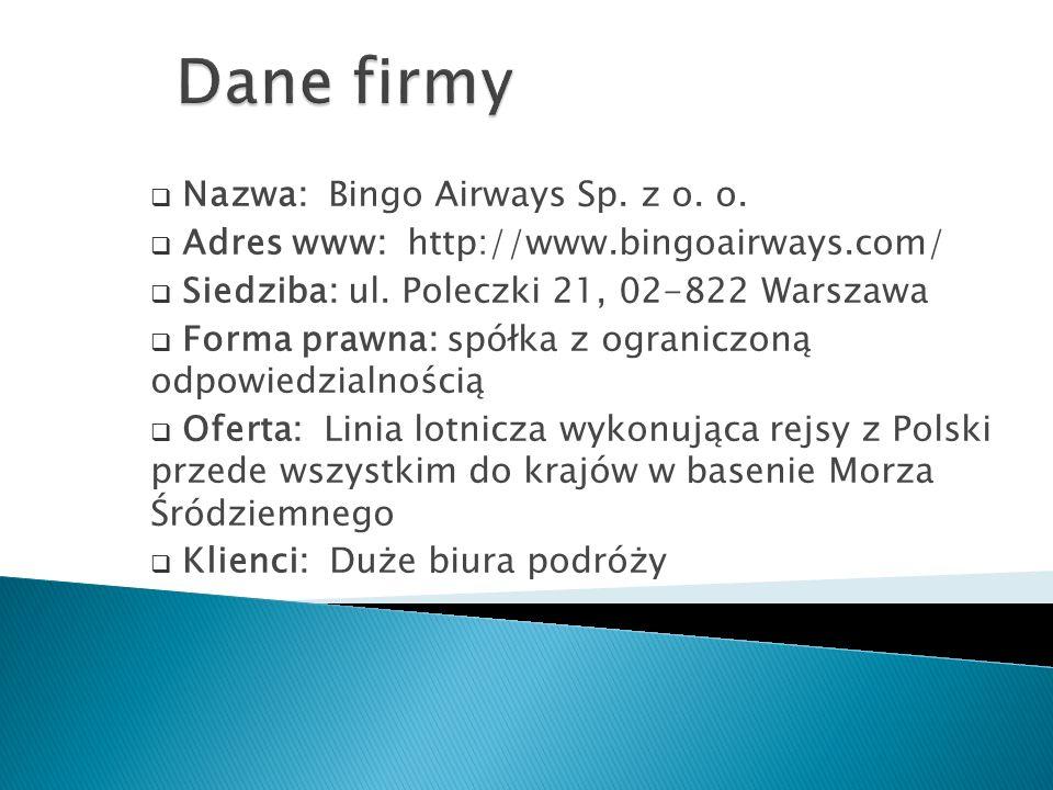  Nazwa: Bingo Airways Sp. z o. o.  Adres www: http://www.bingoairways.com/  Siedziba: ul.