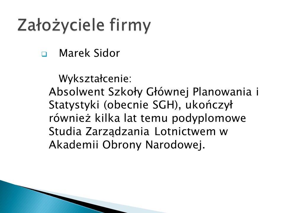  Marek Sidor Wykształcenie: Absolwent Szkoły Głównej Planowania i Statystyki (obecnie SGH), ukończył również kilka lat temu podyplomowe Studia Zarządzania Lotnictwem w Akademii Obrony Narodowej.