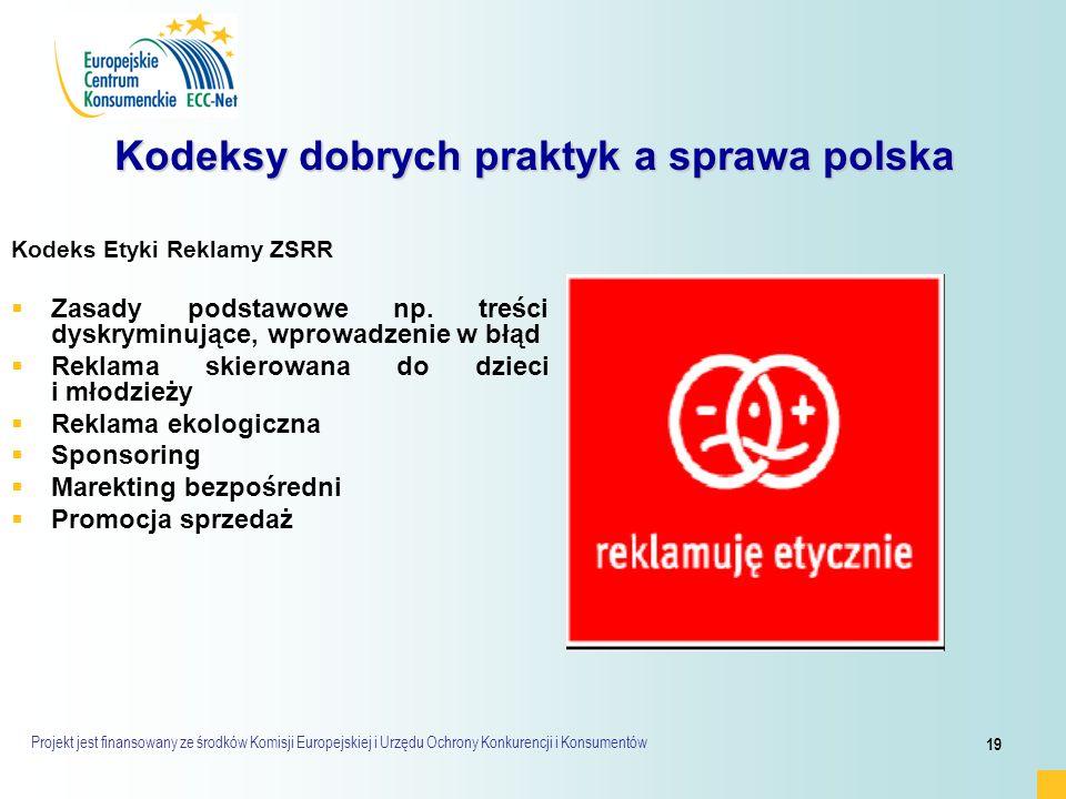 Projekt jest finansowany ze środków Komisji Europejskiej i Urzędu Ochrony Konkurencji i Konsumentów 19 Kodeksy dobrych praktyk a sprawa polska Kodeks Etyki Reklamy ZSRR   Zasady podstawowe np.