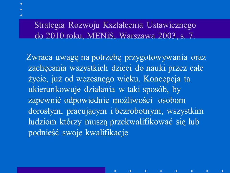 Strategia Rozwoju Kształcenia Ustawicznego do 2010 roku, MENiS, Warszawa 2003, s. 7. Zwraca uwagę na potrzebę przygotowywania oraz zachęcania wszystki