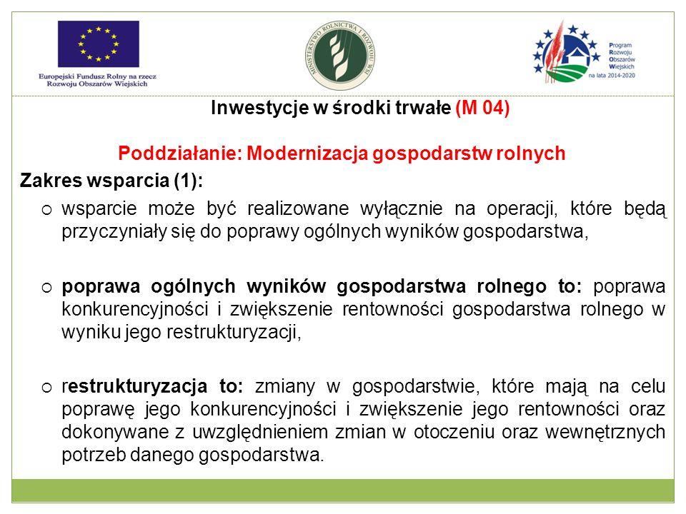 Poddziałanie: Modernizacja gospodarstw rolnych Zakres wsparcia (1):  wsparcie może być realizowane wyłącznie na operacji, które będą przyczyniały się