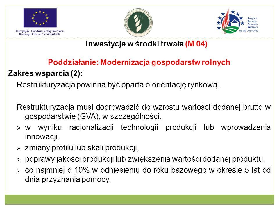 Poddziałanie: Modernizacja gospodarstw rolnych Zakres wsparcia (2): Restrukturyzacja powinna być oparta o orientację rynkową. Restrukturyzacja musi do