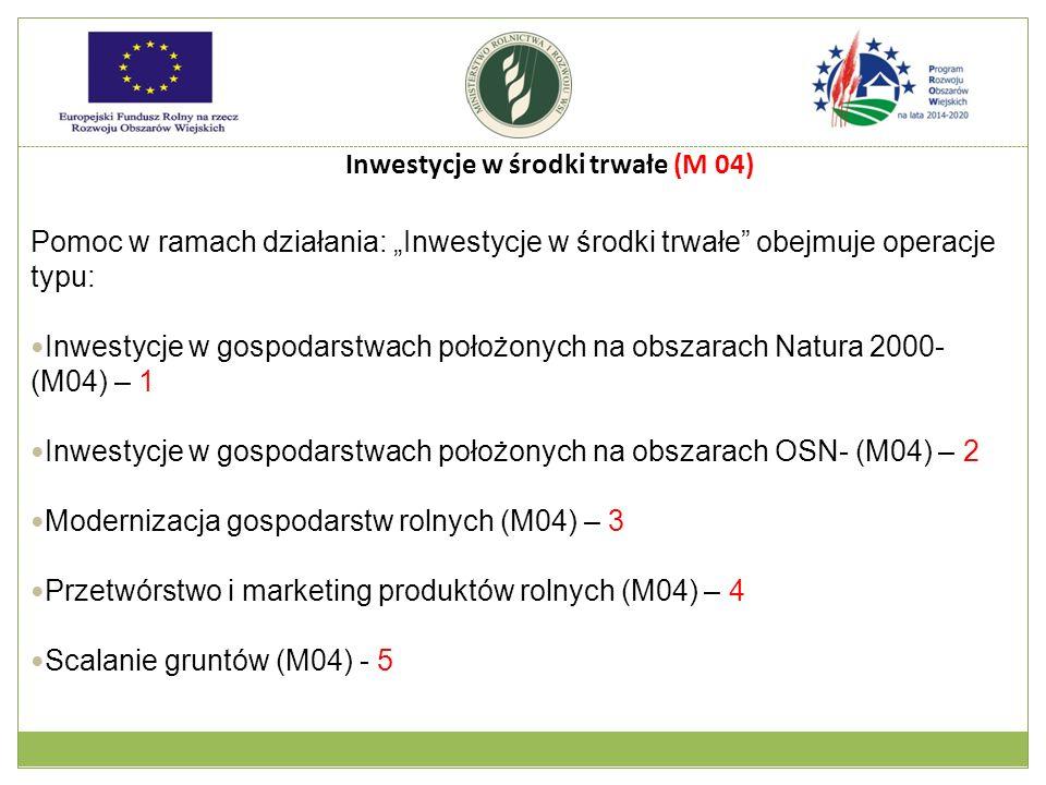 """Inwestycje w środki trwałe (M 04) Pomoc w ramach działania: """"Inwestycje w środki trwałe"""" obejmuje operacje typu: Inwestycje w gospodarstwach położonyc"""