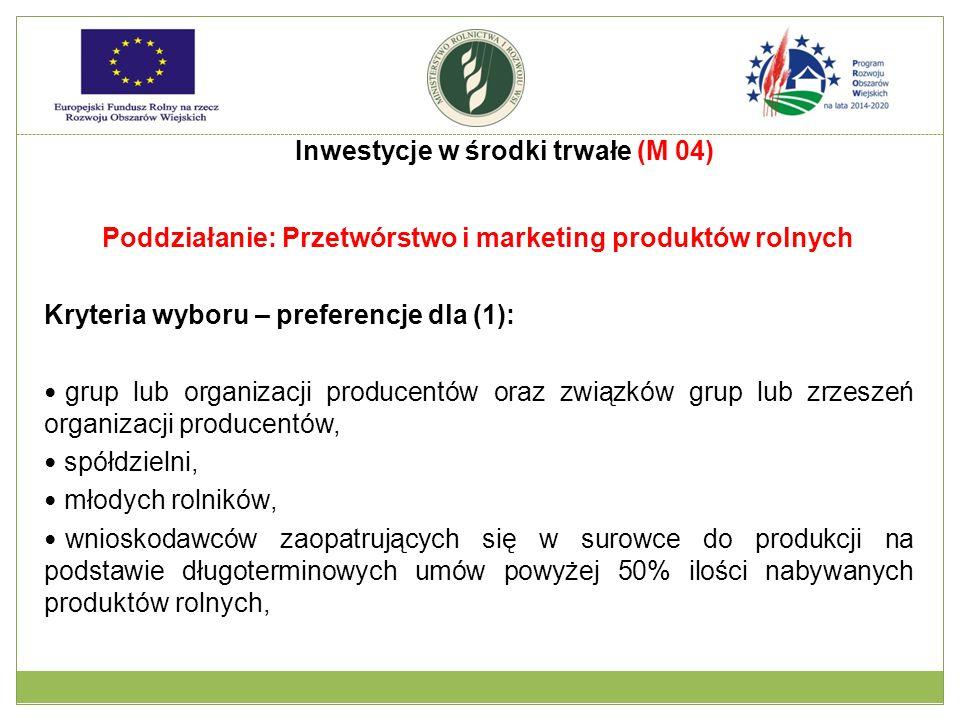 Poddziałanie: Przetwórstwo i marketing produktów rolnych Kryteria wyboru – preferencje dla (1): grup lub organizacji producentów oraz związków grup lu