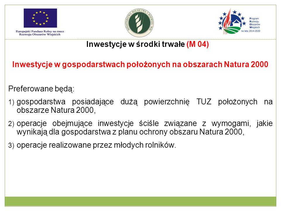 Inwestycje w gospodarstwach położonych na obszarach Natura 2000 Preferowane będą: 1) gospodarstwa posiadające dużą powierzchnię TUZ położonych na obsz