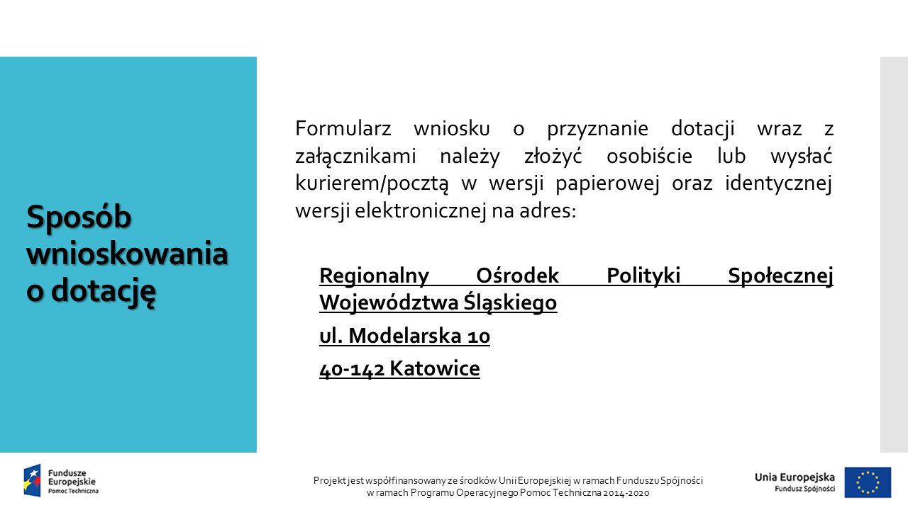 Sposób wnioskowania o dotację Formularz wniosku o przyznanie dotacji wraz z załącznikami należy złożyć osobiście lub wysłać kurierem/pocztą w wersji papierowej oraz identycznej wersji elektronicznej na adres: Regionalny Ośrodek Polityki Społecznej Województwa Śląskiego ul.