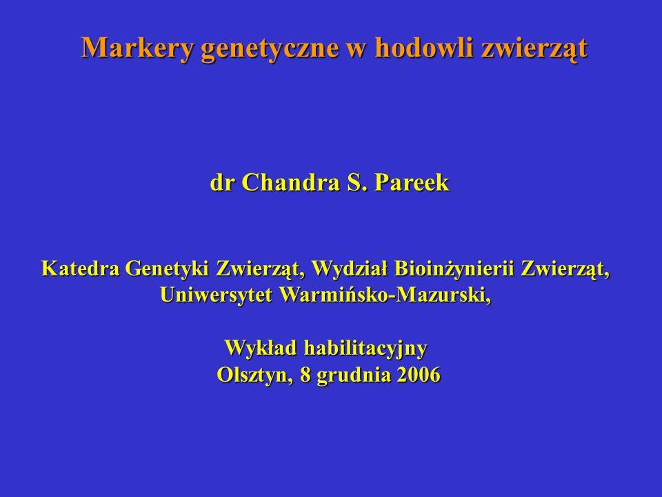 Markery genetyczne w hodowli zwierząt dr Chandra S. Pareek Katedra Genetyki Zwierząt, Wydział Bioinżynierii Zwierząt, Uniwersytet Warmińsko-Mazurski,
