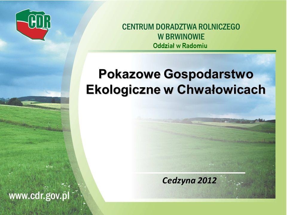 Oddział w Radomiu Pokazowe Gospodarstwo Ekologiczne w Chwałowicach Cedzyna 2012