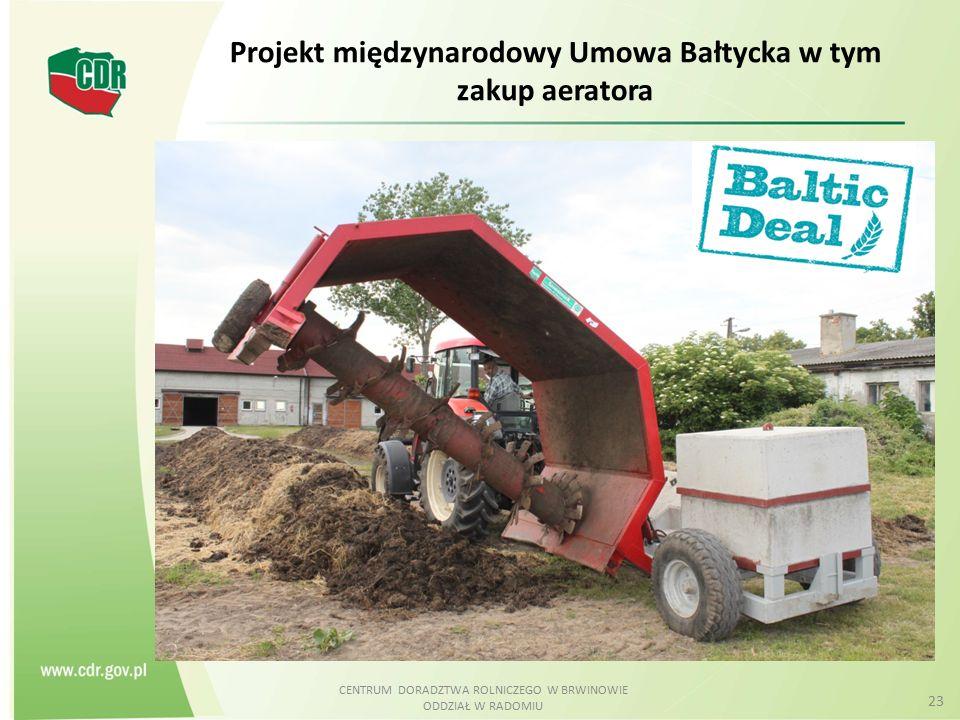 CENTRUM DORADZTWA ROLNICZEGO W BRWINOWIE ODDZIAŁ W RADOMIU 23 Projekt międzynarodowy Umowa Bałtycka w tym zakup aeratora