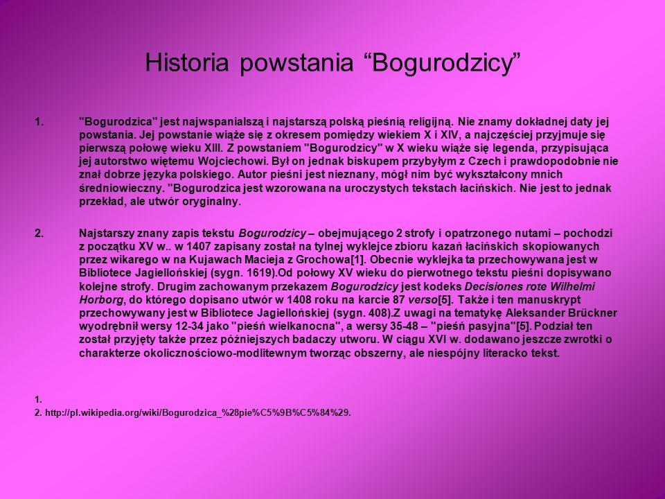 Historia powstania Bogurodzicy 1. Bogurodzica jest najwspanialszą i najstarszą polską pieśnią religijną.