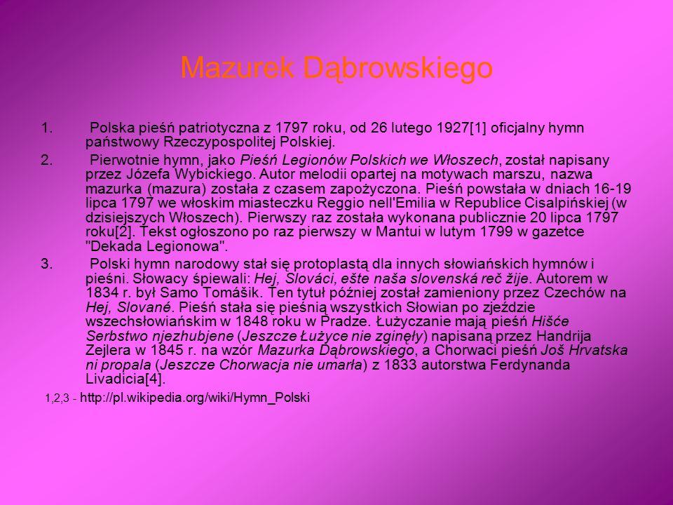 Mazurek Dąbrowskiego 1. Polska pieśń patriotyczna z 1797 roku, od 26 lutego 1927[1] oficjalny hymn państwowy Rzeczypospolitej Polskiej. 2. Pierwotnie