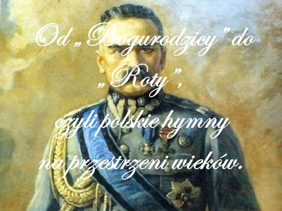 """Od """"Bogurodzicy do """"Roty , czyli polskie hymny na przestrzeni wieków."""