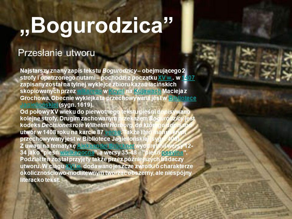 """""""Bogurodzica Przesłanie utworu Najstarszy znany zapis tekstu Bogurodzicy – obejmującego 2 strofy i opatrzonego nutami – pochodzi z początku XV w.."""