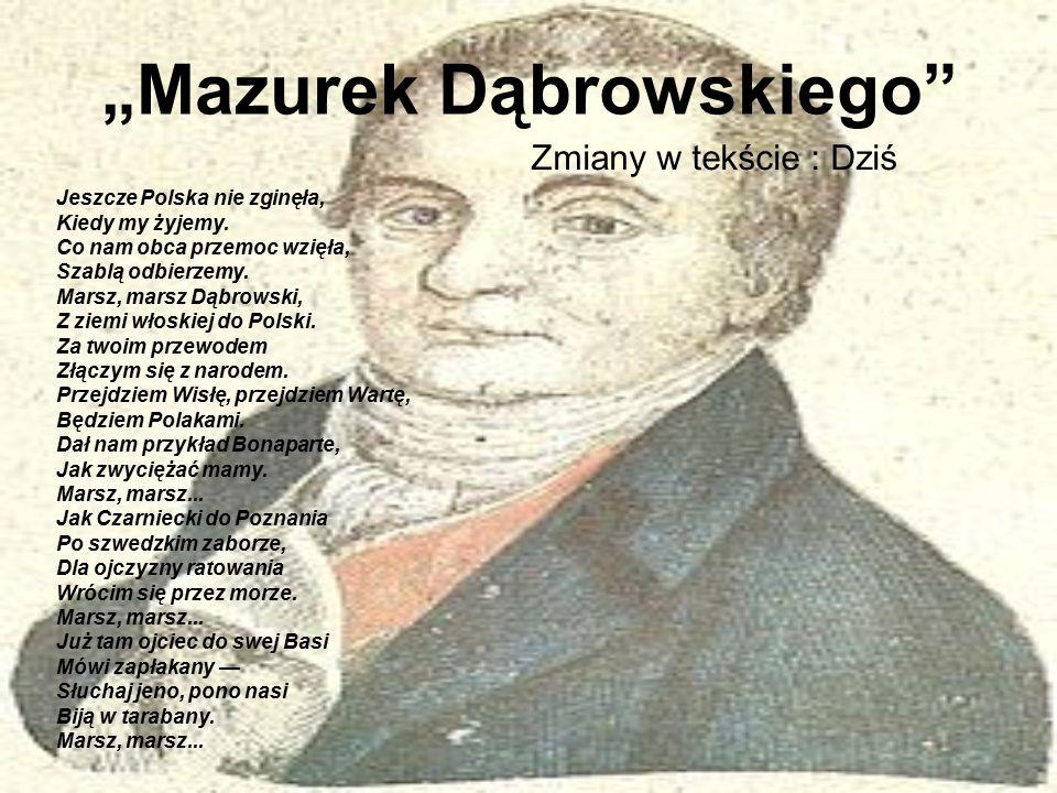 """""""Mazurek Dąbrowskiego Zmiany w tekście : Dziś Jeszcze Polska nie zginęła, Kiedy my żyjemy."""