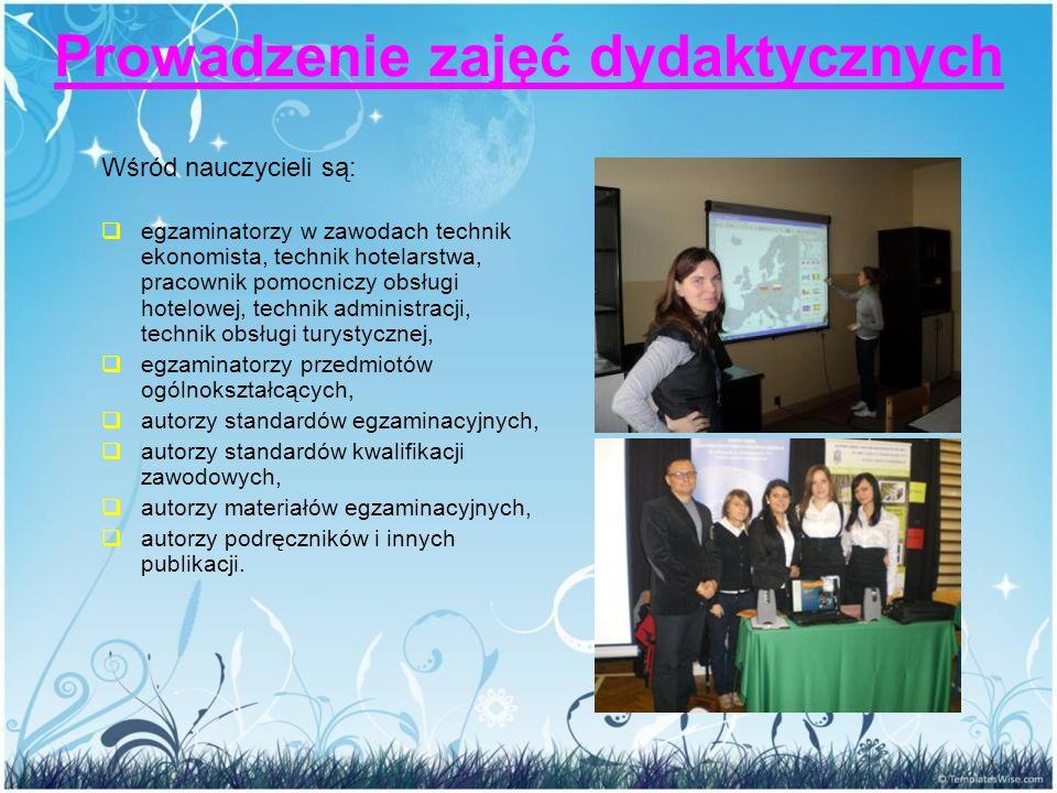 Prowadzenie zajęć dydaktycznych Wśród nauczycieli są:  egzaminatorzy w zawodach technik ekonomista, technik hotelarstwa, pracownik pomocniczy obsługi