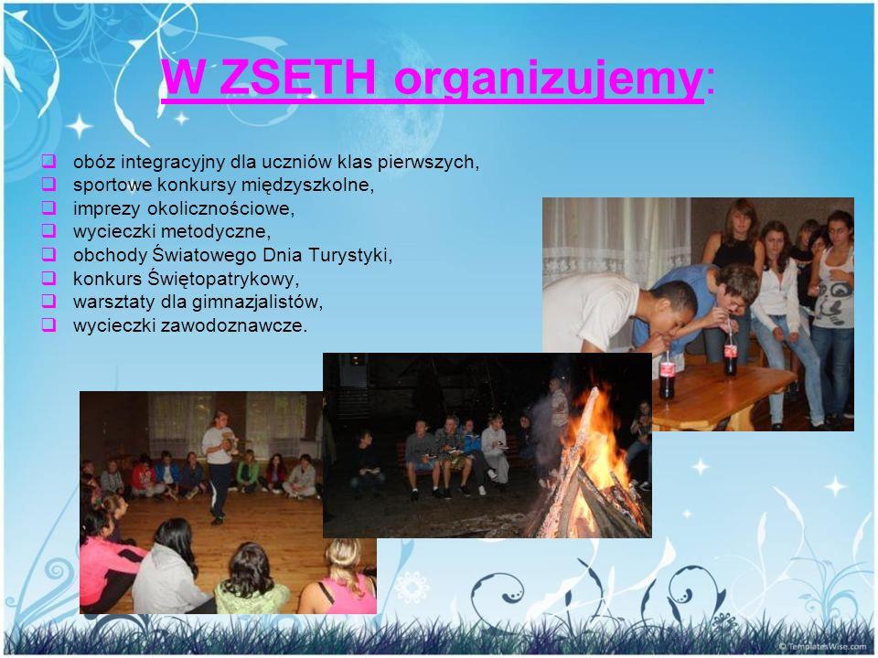 W ZSETH organizujemy:  obóz integracyjny dla uczniów klas pierwszych,  sportowe konkursy międzyszkolne,  imprezy okolicznościowe,  wycieczki metod