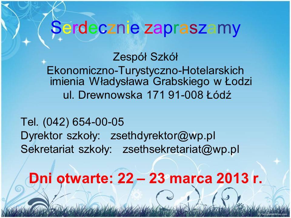 Serdecznie zapraszamy Zespół Szkół Ekonomiczno-Turystyczno-Hotelarskich imienia Władysława Grabskiego w Łodzi ul. Drewnowska 171 91-008 Łódź Tel. (042