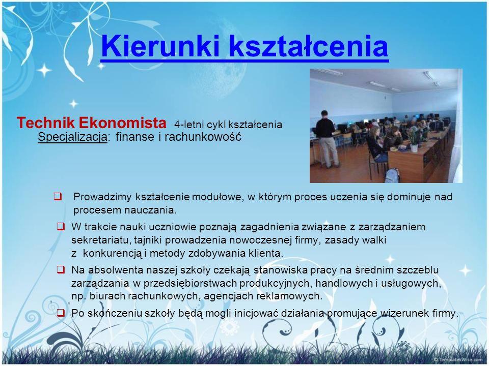 Kierunki kształcenia Technik ekonomista: Absolwent szkoły jest przygotowany do: Absolwent szkoły jest przygotowany do:  wykonywania czynności związanych z organizacją wszystkich procesów od zaopatrzenia do sprzedaży produktów i usług,  realizowania prac związanych z planowaniem i sprawozdawczością, polityką personalną, księgowością oraz gospodarką finansową podmiotów gospodarczych,  prowadzenia biura rachunkowego.