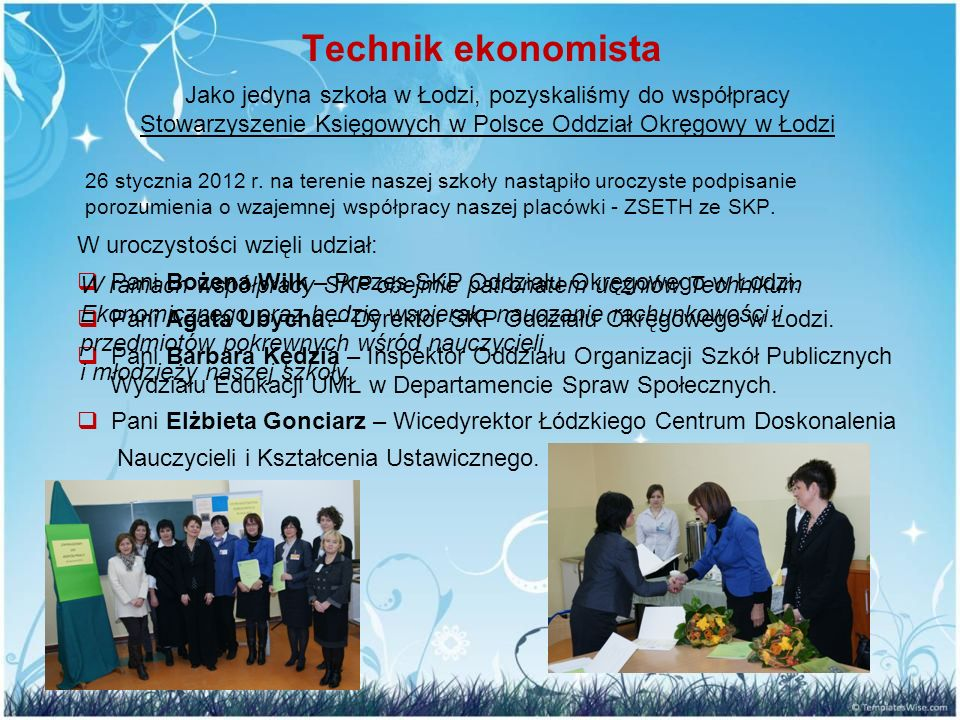 Technik ekonomista 26 stycznia 2012 r. na terenie naszej szkoły nastąpiło uroczyste podpisanie porozumienia o wzajemnej współpracy naszej placówki - Z