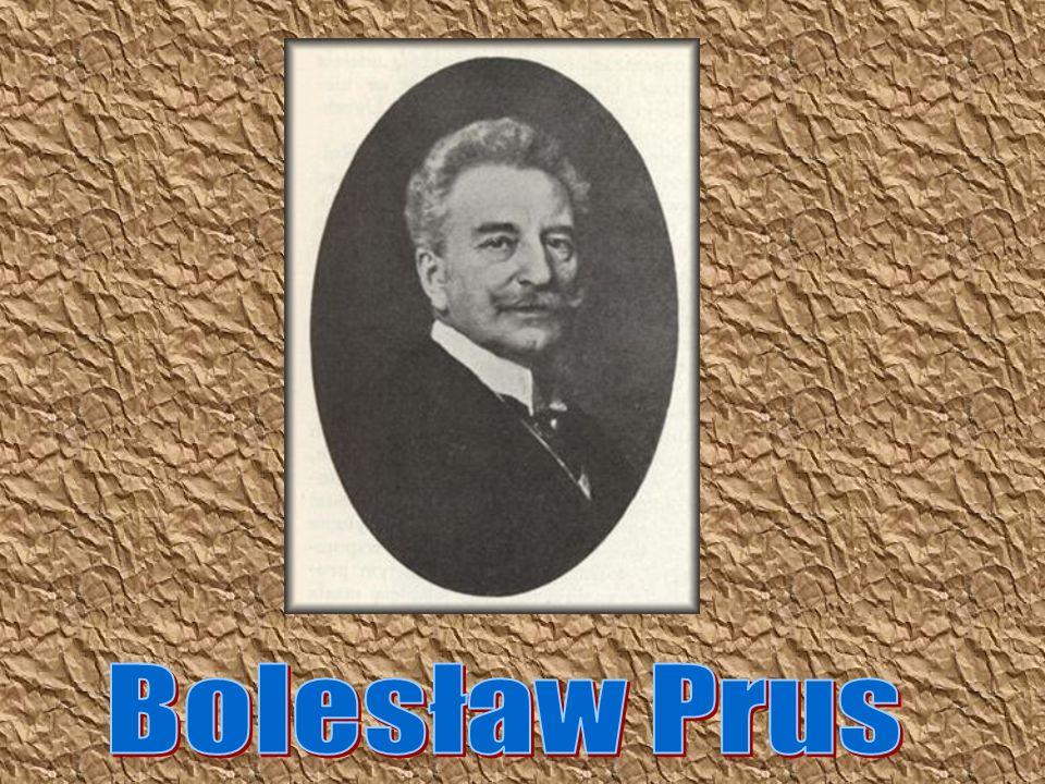 Twórczość Twórczość prozatorska Bolesława Prusa należy do największych osiągnięć literatury polskiej.
