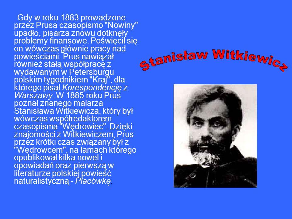 Gdy w roku 1883 prowadzone przez Prusa czasopismo Nowiny upadło, pisarza znowu dotknęły problemy finansowe.