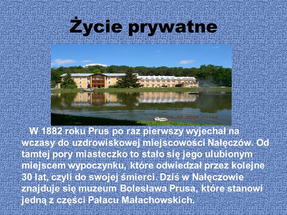 Życie prywatne W 1882 roku Prus po raz pierwszy wyjechał na wczasy do uzdrowiskowej miejscowości Nałęczów. Od tamtej pory miasteczko to stało się jego