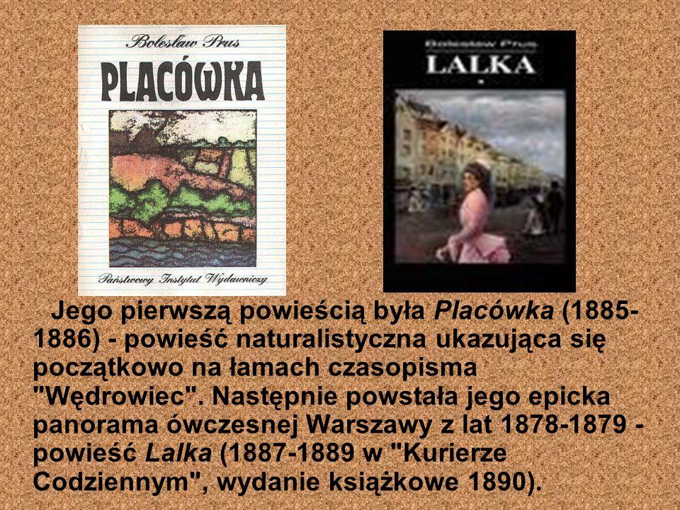 Jego pierwszą powieścią była Placówka (1885- 1886) - powieść naturalistyczna ukazująca się początkowo na łamach czasopisma Wędrowiec .