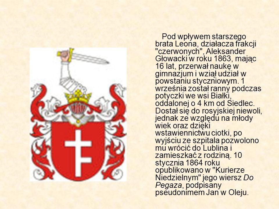 Pod wpływem starszego brata Leona, działacza frakcji czerwonych , Aleksander Głowacki w roku 1863, mając 16 lat, przerwał naukę w gimnazjum i wziął udział w powstaniu styczniowym.