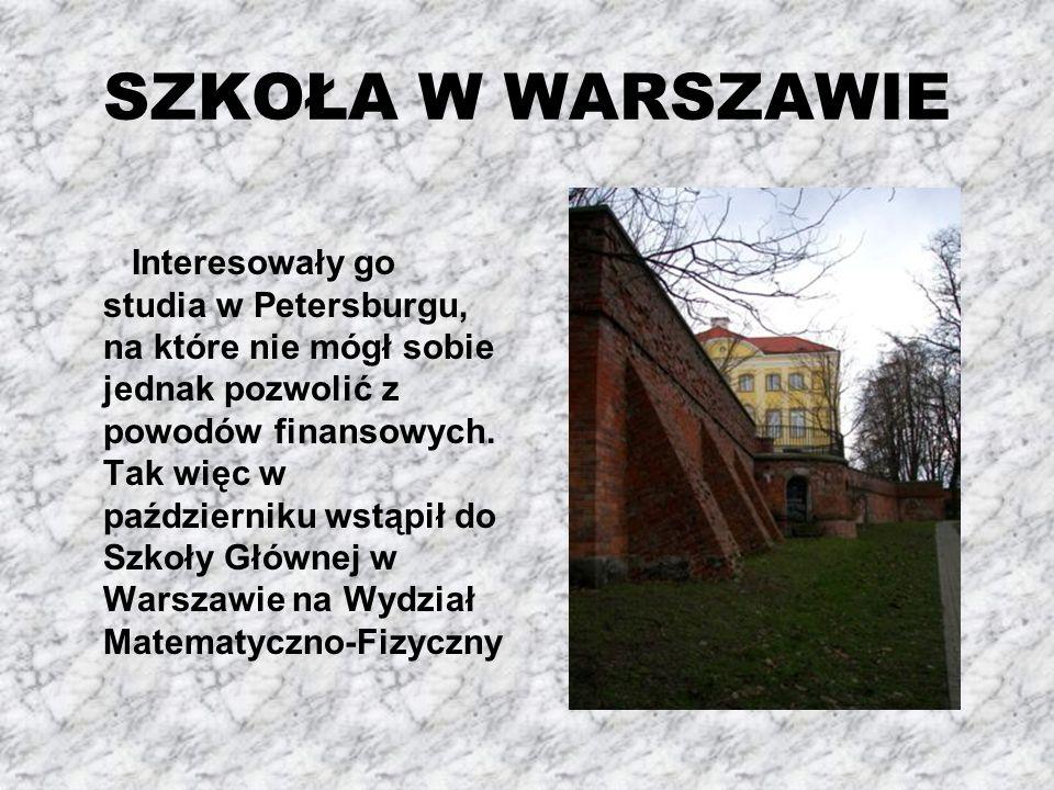 SZKOŁA W WARSZAWIE Interesowały go studia w Petersburgu, na które nie mógł sobie jednak pozwolić z powodów finansowych.