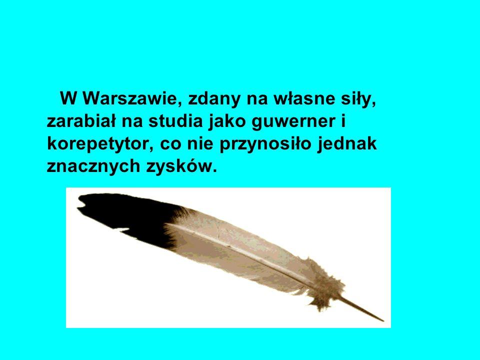 W Warszawie, zdany na własne siły, zarabiał na studia jako guwerner i korepetytor, co nie przynosiło jednak znacznych zysków.