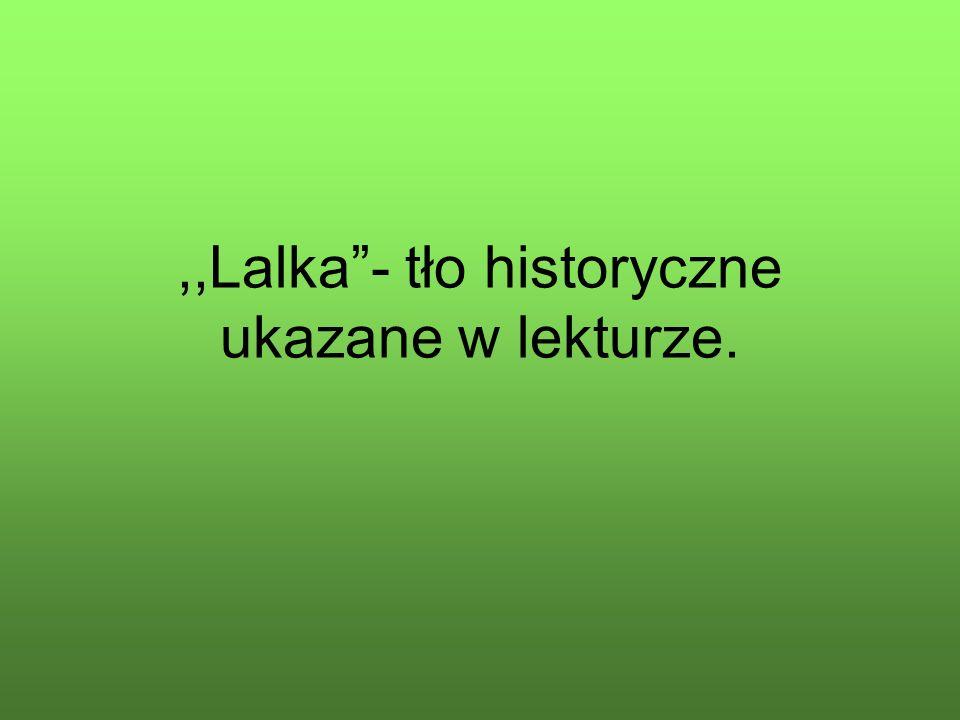 """,,Lalka""""- tło historyczne ukazane w lekturze."""
