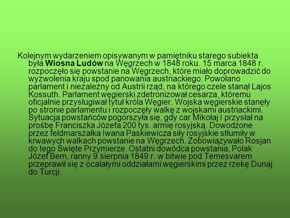 Kolejnym wydarzeniem opisywanym w pamiętniku starego subiekta była Wiosna Ludów na Węgrzech w 1848 roku. 15 marca 1848 r. rozpoczęło się powstanie na