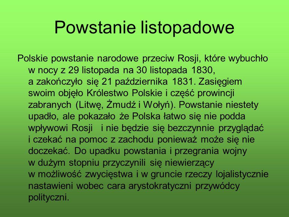 Powstanie listopadowe Polskie powstanie narodowe przeciw Rosji, które wybuchło w nocy z 29 listopada na 30 listopada 1830, a zakończyło się 21 października 1831.