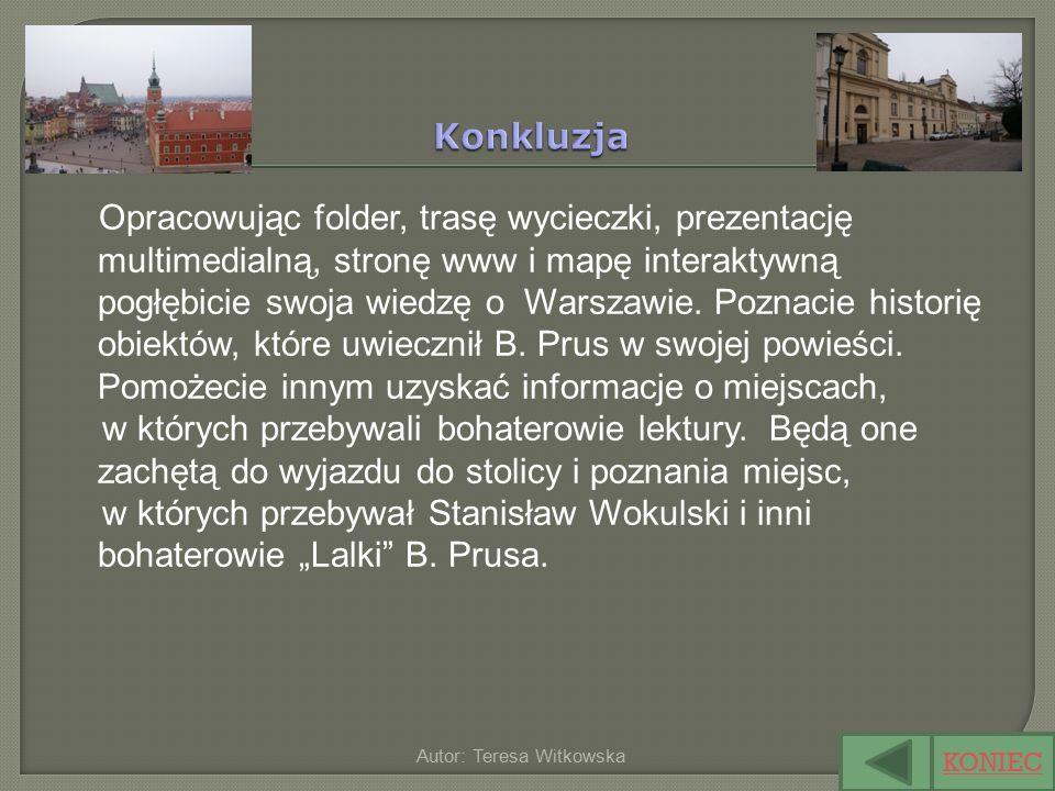Opracowując folder, trasę wycieczki, prezentację multimedialną, stronę www i mapę interaktywną pogłębicie swoja wiedzę o Warszawie.