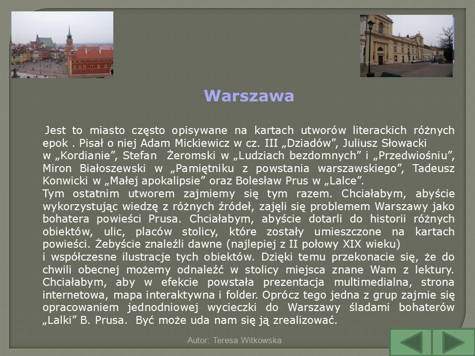 """Autor: Teresa Witkowska Warszawa Jest to miasto często opisywane na kartach utworów literackich różnych epok. Pisał o niej Adam Mickiewicz w cz. III """""""