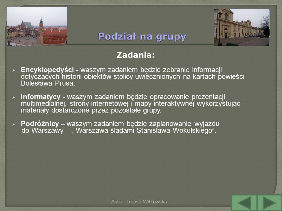 Zadania:  Encyklopedyści - waszym zadaniem będzie zebranie informacji dotyczących historii obiektów stolicy uwiecznionych na kartach powieści Bolesła