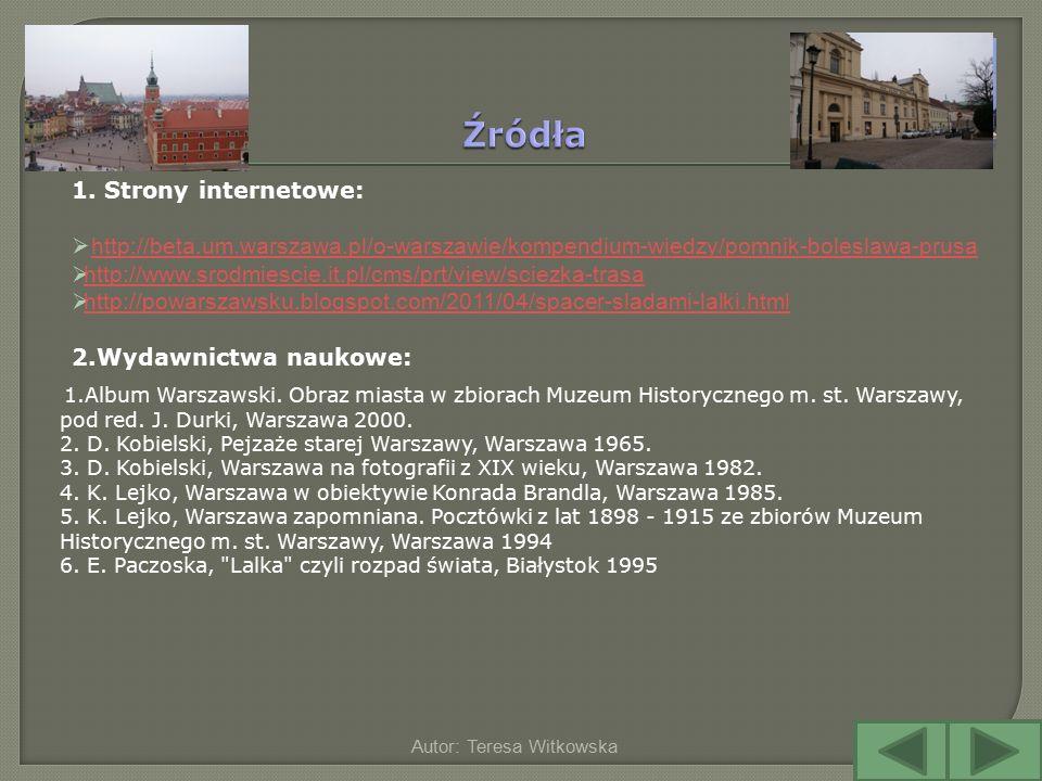 1. Strony internetowe:  http://beta.um.warszawa.pl/o-warszawie/kompendium-wiedzy/pomnik-boleslawa-prusa http://beta.um.warszawa.pl/o-warszawie/kompen