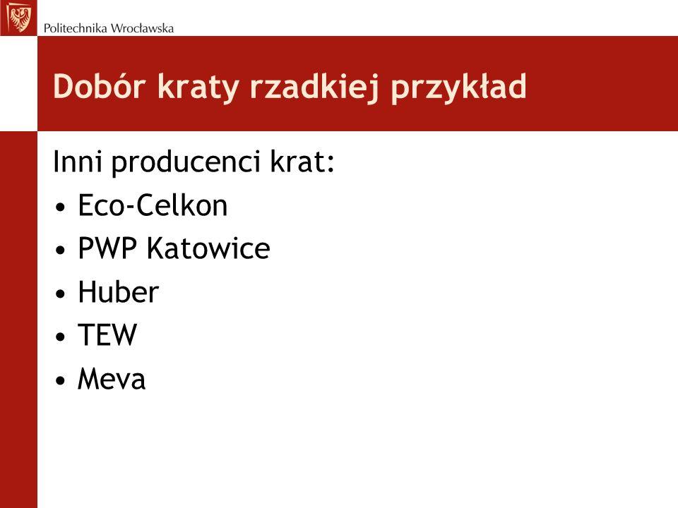 Dobór kraty rzadkiej przykład Inni producenci krat: Eco-Celkon PWP Katowice Huber TEW Meva
