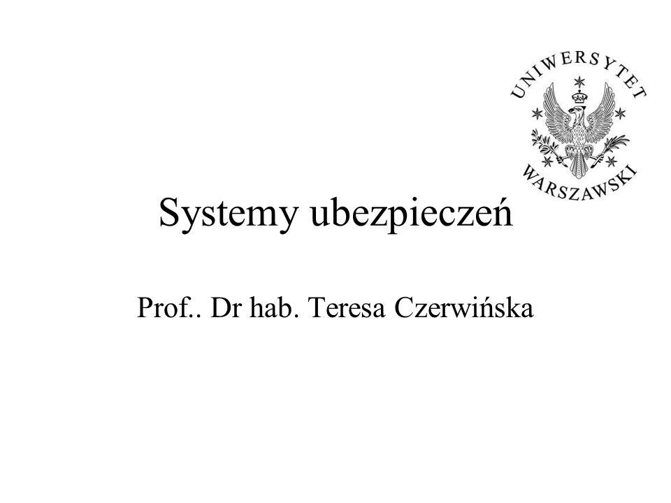Systemy ubezpieczeń Prof.. Dr hab. Teresa Czerwińska
