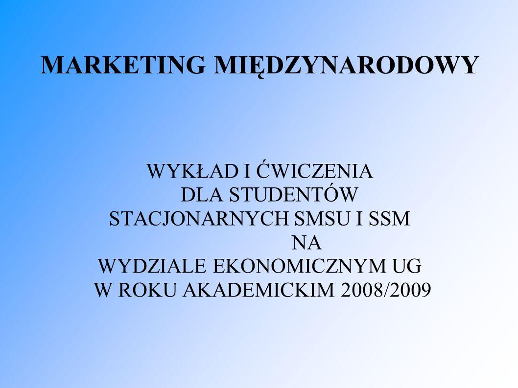 MARKETING MIĘDZYNARODOWY WYKŁAD I ĆWICZENIA DLA STUDENTÓW STACJONARNYCH SMSU I SSM NA WYDZIALE EKONOMICZNYM UG W ROKU AKADEMICKIM 2008/2009