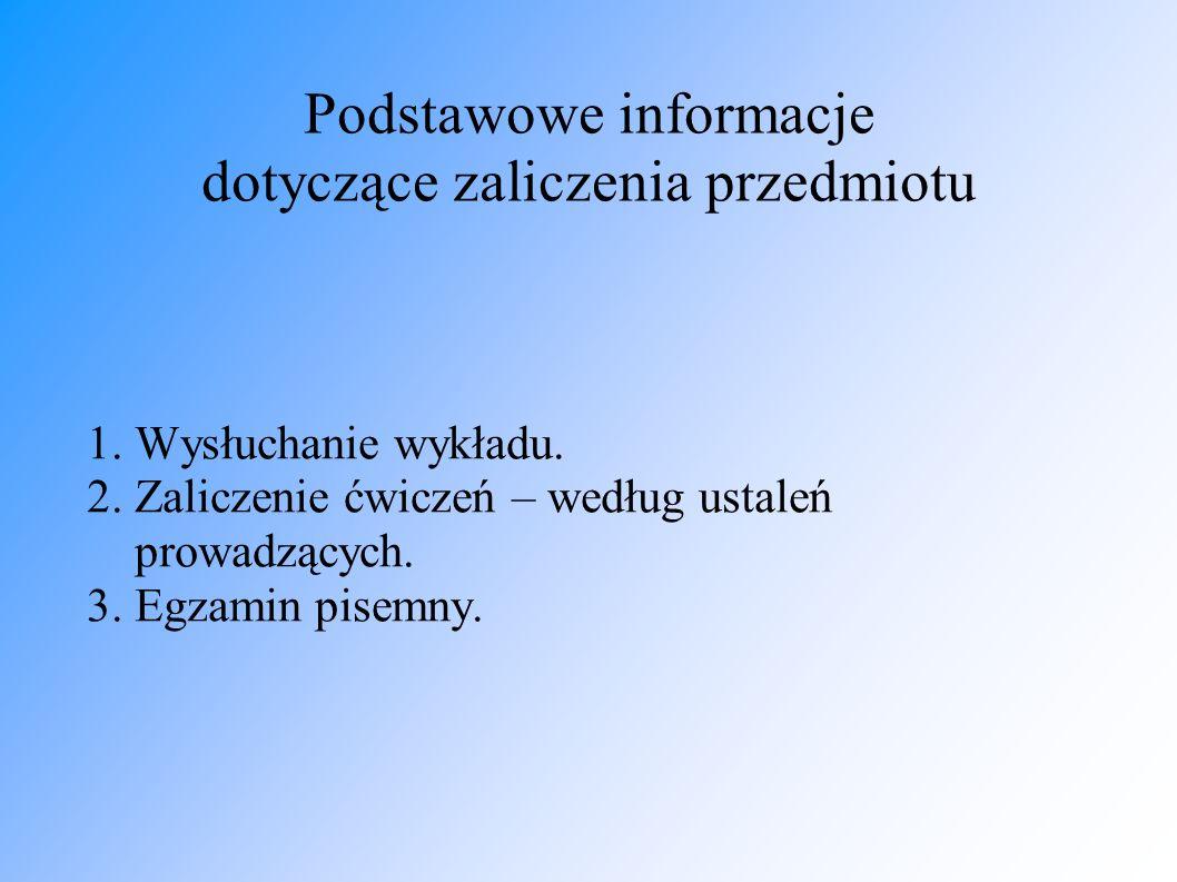 Podstawowe informacje dotyczące zaliczenia przedmiotu 1. Wysłuchanie wykładu. 2. Zaliczenie ćwiczeń – według ustaleń prowadzących. 3. Egzamin pisemny.